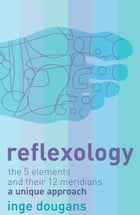 Reflexology: The 5 Elements and their 12 Meridians: A Unique Approach by Inge Dougans