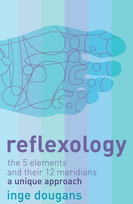Book Reflexology: The 5 Elements and their 12 Meridians: A Unique Approach by Inge Dougans