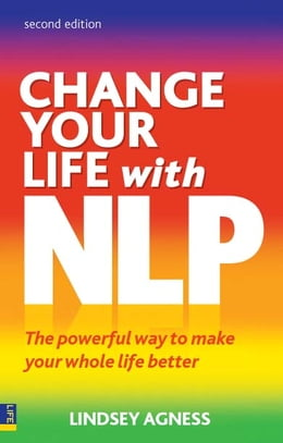 Book Change Your Life with NLP 2e: The Powerful Way to Make Your Whole Life Better by Lindsey Agness