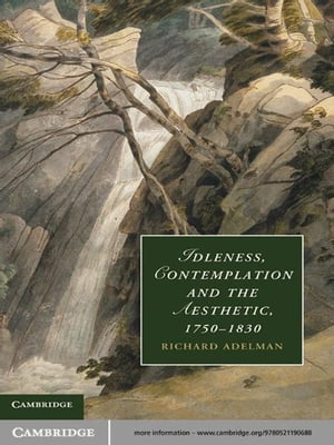 Idleness,  Contemplation and the Aesthetic,  1750?1830
