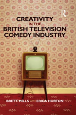 Creativity in the British Television Comedy Industry