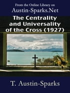 The Centrality and Universality of the Cross (1927) by T. Austin-Sparks