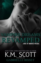 Vampire Dreams Revamped: (A Sons of Navarus Prequel) by Gabrielle Bisset