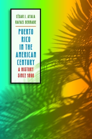 Puerto Rico in the American Century A History since 1898