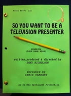 So You Want To Be A Television Presenter: foreword by Chris Tarrant by Tony Nicholson
