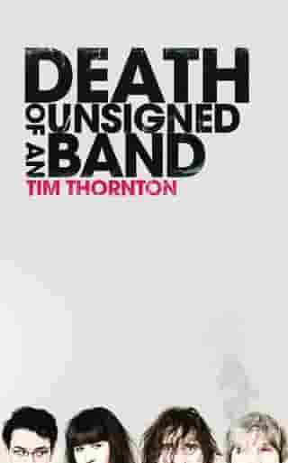 Death of an Unsigned Band by Tim Thornton