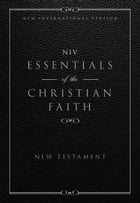 NIV, Essentials of the Christian Faith, New Testament, eBook: Knowing Jesus and Living the Christian Faith by Christopher D. Hudson