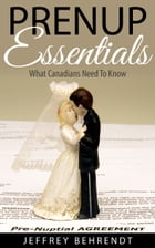 Prenup Essentials: What Canadians Need To Know by Jeffrey Behrendt
