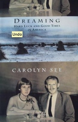 Book Dreaming: Hard Luck and Good Times in America by Carolyn See