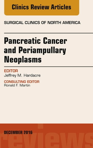 Pancreatic Cancer and Periampullary Neoplasms,  An Issue of Surgical Clinics of North America,