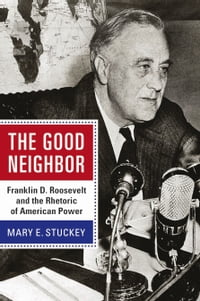 The Good Neighbor: Franklin D. Roosevelt and the Rhetoric of American Power