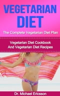 Vegetarian Diet: The Complete Vegetarian Diet Plan: Vegetarian Diet Cookbook And Vegetarian Diet Recipes c0480aeb-a08f-4bdc-be2d-db43129c9b40