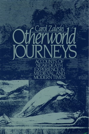 Otherworld Journeys: Accounts of Near-Death Experience in Medieval and Modern Times by Carol Zaleski