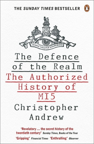 The Defence of the Realm The Authorized History of MI5