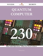 Quantum Computer 230 Success Secrets - 230 Most Asked Questions On Quantum Computer - What You Need To Know