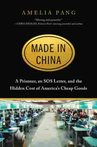 Made in China: A Prisoner, an SOS Letter, and the Hidden Cost of America's Cheap Goods by Amelia Pang