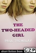 The Two-Headed Girl: Short Story by Paul Tremblay