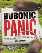 Bubonic Panic: When Plague Invaded America by Gail Jarrow
