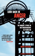 Look Back In Anger: The Miners' Strike in Nottinghamshire - 30 Years On by Harry Paterson
