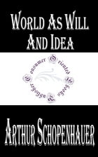World As Will And Idea (Complete) by Arthur Schopenhauer