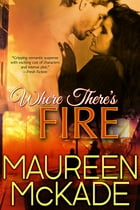 Where There's Fire by Maureen McKade