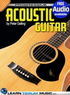 Acoustic Guitar Lessons for Beginners: Teach Yourself How to Play Guitar (Free Audio Available) by LearnToPlayMusic.com