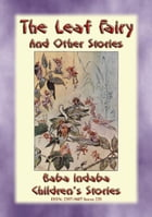 THE LEAF FAIRIES and other Children's Fairy Stories: Baba Indaba's Children's Stories - Issue 235 by Anon E. Mouse