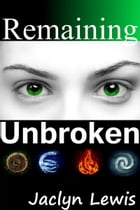 Remaining Unbroken (Breaking Series #1) by Jaclyn Lewis