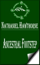 Ancestral Footstep: Outlines of an English Romance by Nathaniel Hawthorne