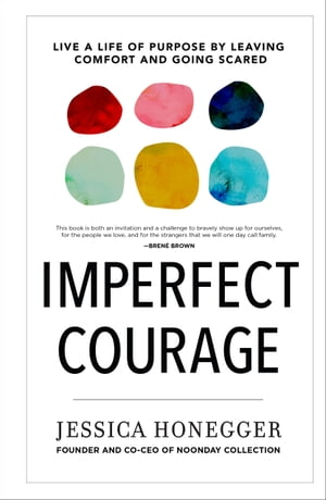 Imperfect Courage: Live a Life of Purpose by Leaving Comfort and Going Scared by Jessica Honegger