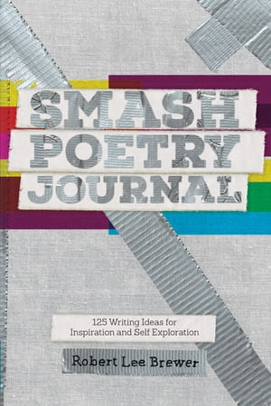 Smash Poetry Journal: 125 Writing Ideas for Inspiration and Self Exploration de Robert Lee Brewer