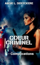 Coeur Criminel 2: Complications by Angie L. Deryckere