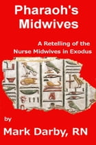 Pharaoh's Midwives A Retelling of the Nurse Midwives in Exodus by Mark Darby
