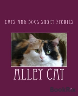 Cats And Dogs Short Stories: Fun Pet Books by Alley Cat