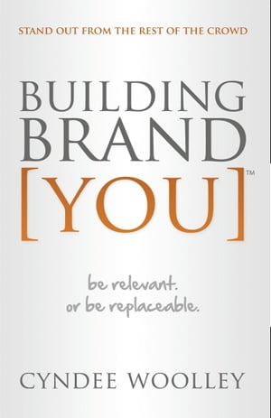 Building Brand [You]: Be Relevant or Be Replaceable by Cyndee Woolley