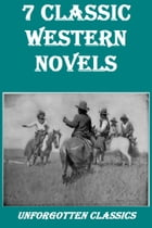 7 Classic Western Novels by Various