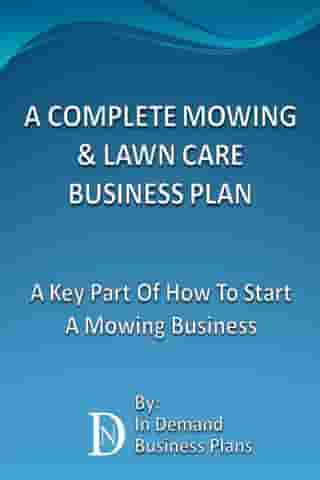 A Complete Mowing & Lawn Care Business Plan: A Key Part Of How To Start A Mowing Business by In Demand Business Plans