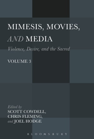 Mimesis,  Movies,  and Media Violence,  Desire,  and the Sacred,  Volume 3