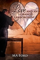 Love and an (Orange) Lamborghini by MA Ford