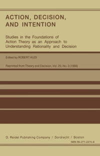 Action, Decision, and Intention: Studies in the Foundation of Action Theory as an Approach to…