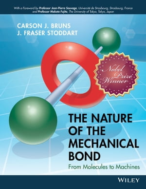 The Nature of the Mechanical Bond: From Molecules to Machines by Carson J. Bruns
