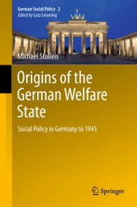 Origins of the German Welfare State: Social Policy in Germany to 1945