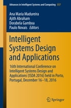 Intelligent Systems Design and Applications: 16th International Conference on Intelligent Systems Design and Applications (ISDA 2016) held in Por by Ana Maria Madureira