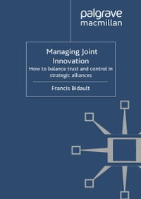 Managing Joint Innovation: How to balance trust and control in strategic alliances