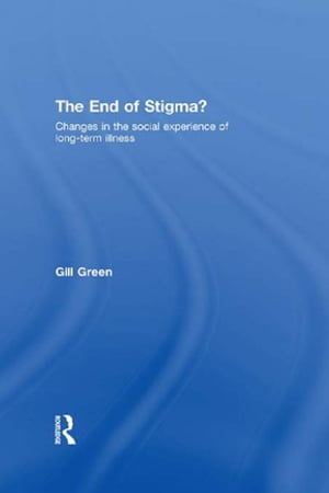 The End of Stigma? Changes in the Social Experience of Long-Term Illness