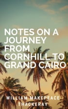 Notes on a Journey from Cornhill to Grand Cairo (Annotated) by William Makepeace Thackeray