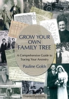 Grow Your Own Family Tree: A Comprehensive Guide to Tracing Your Ancestry by Pauline Golds