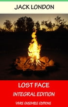 Lost Face, With detailed Biography: Integral Edition by Jack London