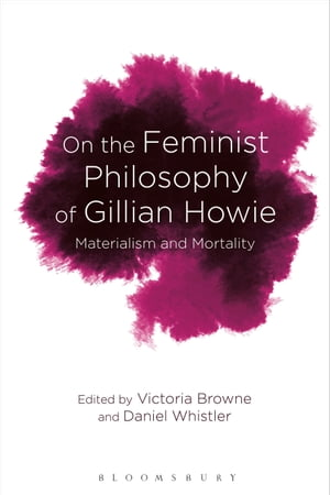 On the Feminist Philosophy of Gillian Howie Materialism and Mortality