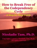 How to Break Free of the Codependency Cycle: A Step-by-Step Guide: Inspirational Self-Enrichment Series, #1 by Nicoladie Tam